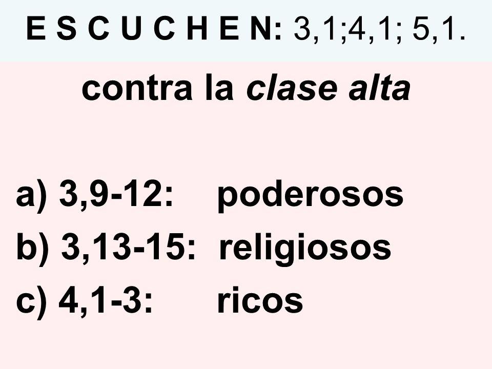 contra la clase alta a) 3,9-12: poderosos b) 3,13-15: religiosos