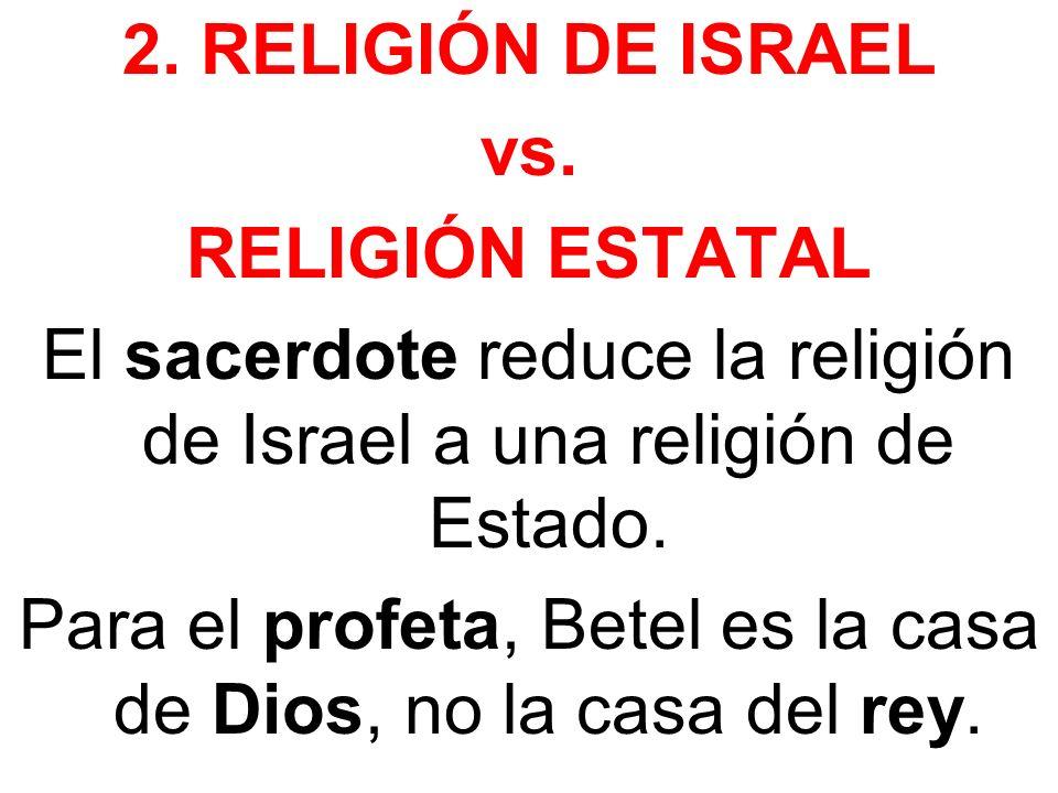 El sacerdote reduce la religión de Israel a una religión de Estado.