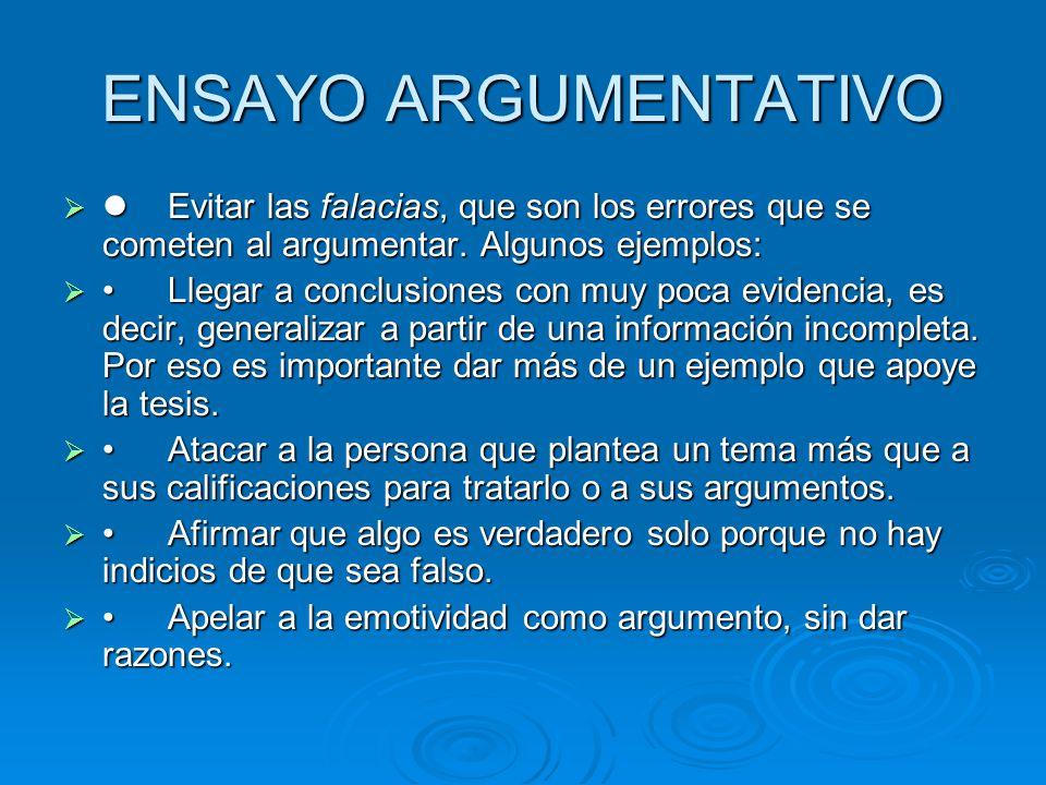 ENSAYO ARGUMENTATIVO  Evitar las falacias, que son los errores que se cometen al argumentar. Algunos ejemplos: