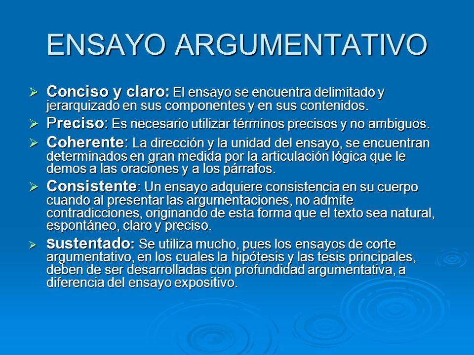 ENSAYO ARGUMENTATIVO Conciso y claro: El ensayo se encuentra delimitado y jerarquizado en sus componentes y en sus contenidos.
