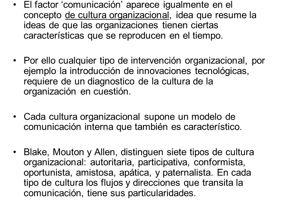 El factor 'comunicación' aparece igualmente en el concepto de cultura organizacional, idea que resume la ideas de que las organizaciones tienen ciertas características que se reproducen en el tiempo.