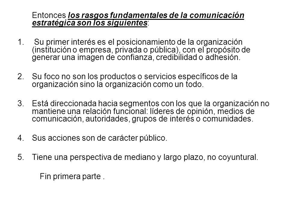 Entonces los rasgos fundamentales de la comunicación estratégica son los siguientes: