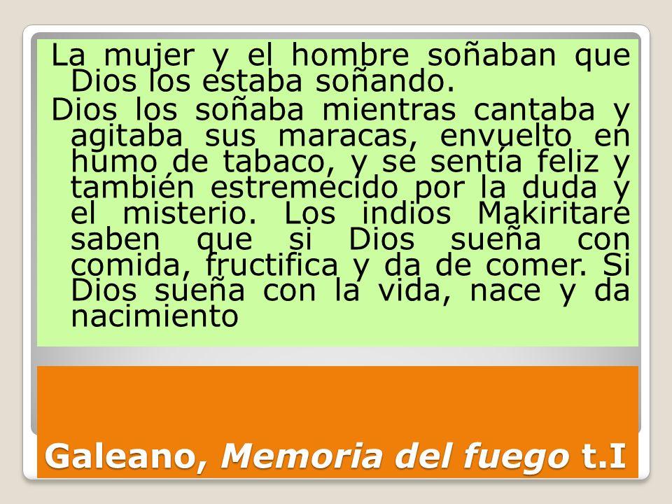 Galeano, Memoria del fuego t.I