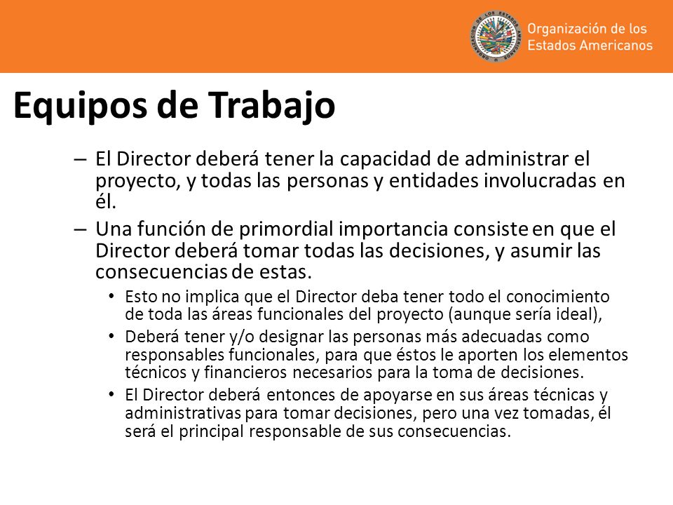 Equipos de Trabajo El Director deberá tener la capacidad de administrar el proyecto, y todas las personas y entidades involucradas en él.