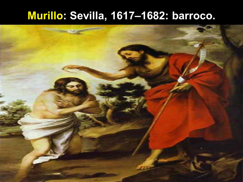 Murillo: Sevilla, 1617–1682: barroco.