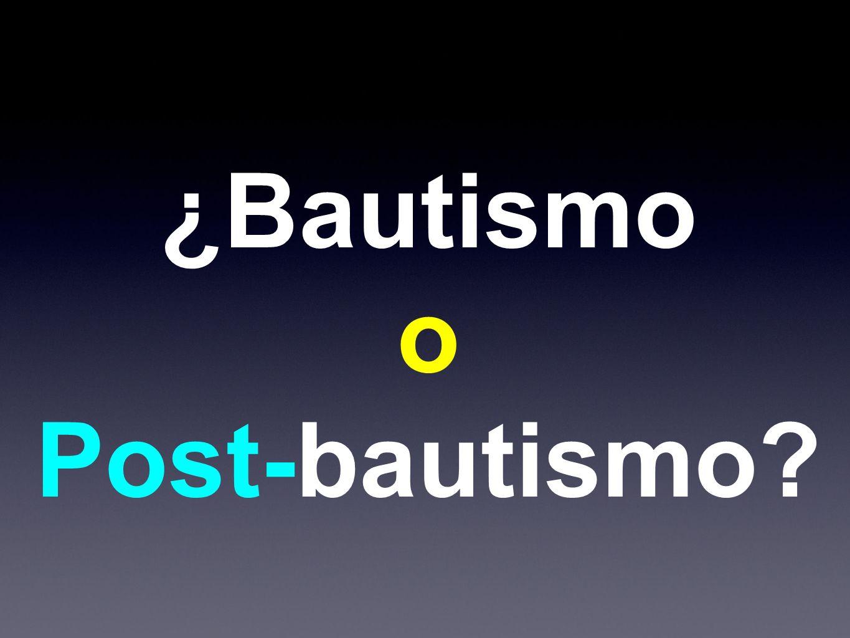 ¿Bautismo o Post-bautismo