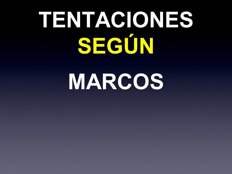 TENTACIONES SEGÚN MARCOS