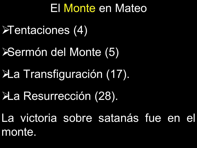 El Monte en Mateo Tentaciones (4) Sermón del Monte (5) La Transfiguración (17). La Resurrección (28).
