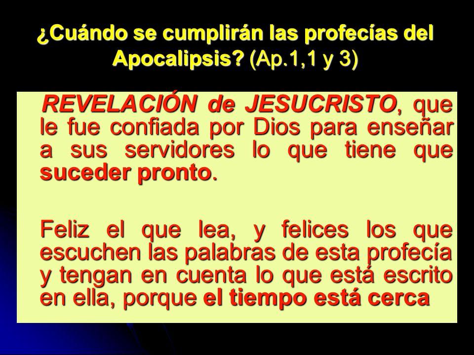 ¿Cuándo se cumplirán las profecías del Apocalipsis (Ap.1,1 y 3)