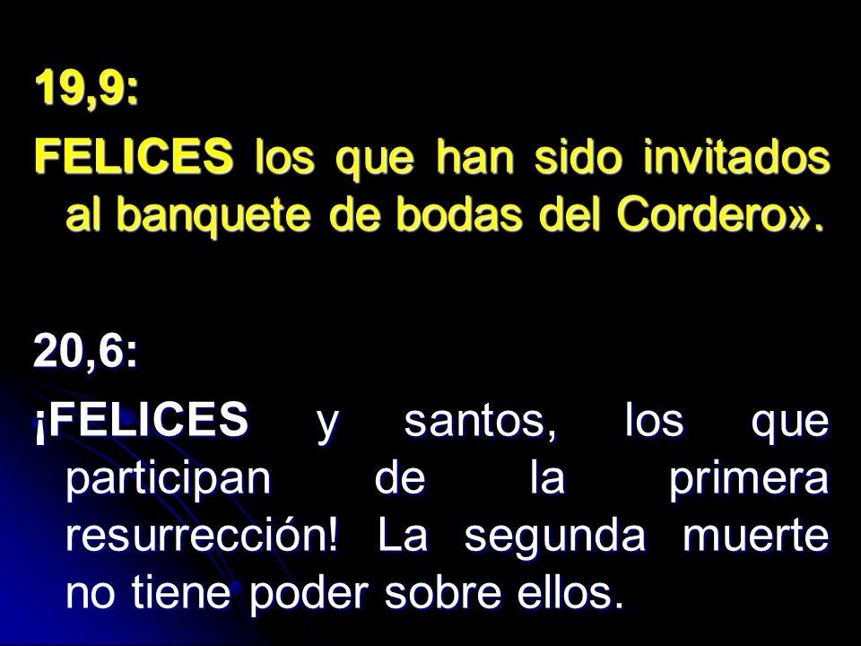 19,9: FELICES los que han sido invitados al banquete de bodas del Cordero». 20,6: