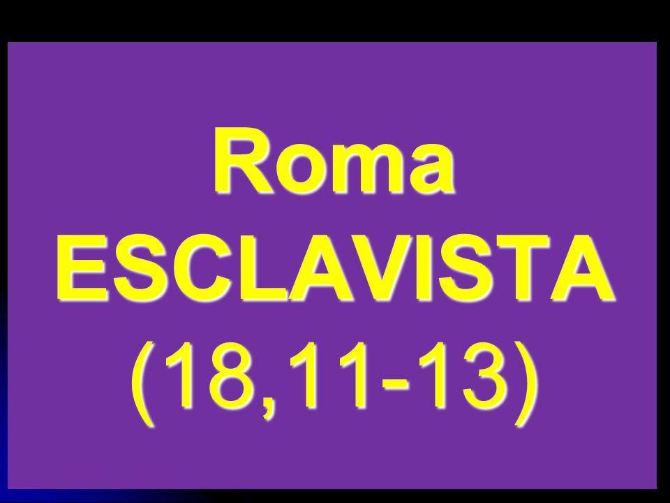 Roma ESCLAVISTA (18,11-13)
