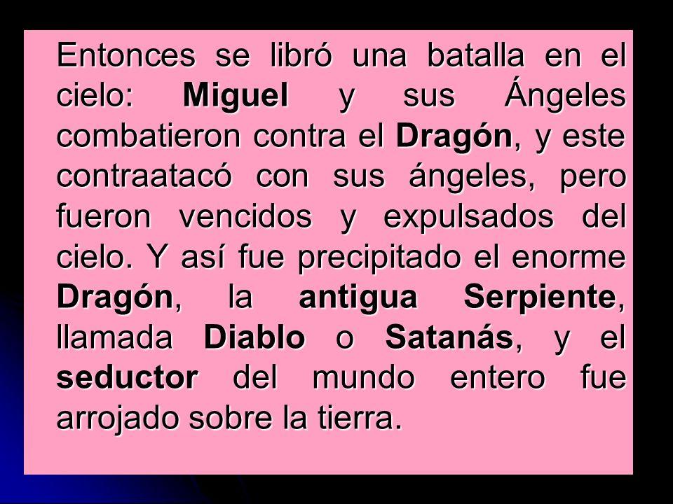 Entonces se libró una batalla en el cielo: Miguel y sus Ángeles combatieron contra el Dragón, y este contraatacó con sus ángeles, pero fueron vencidos y expulsados del cielo.