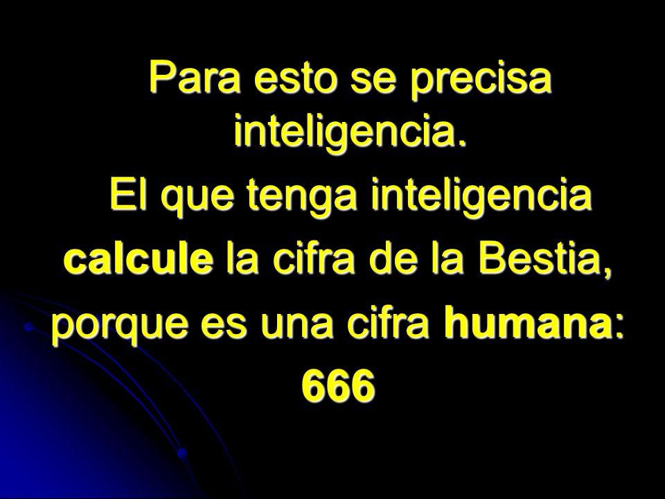 El que tenga inteligencia calcule la cifra de la Bestia,