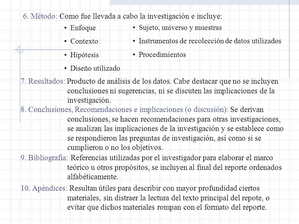 6. Método: Como fue llevada a cabo la investigación e incluye: