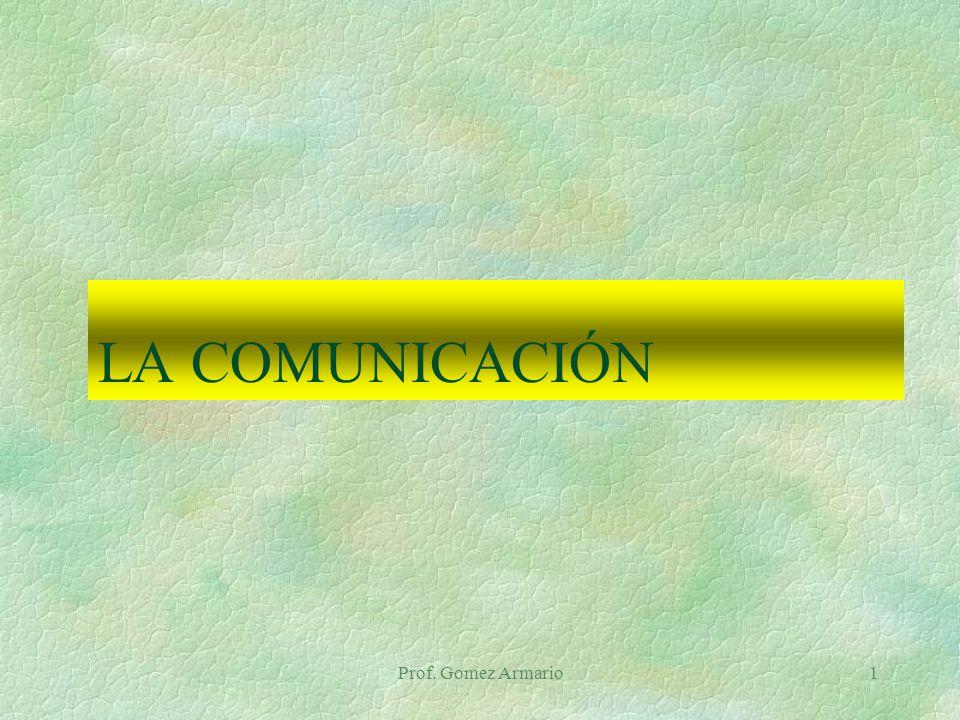 LA COMUNICACIÓN Prof. Gomez Armario