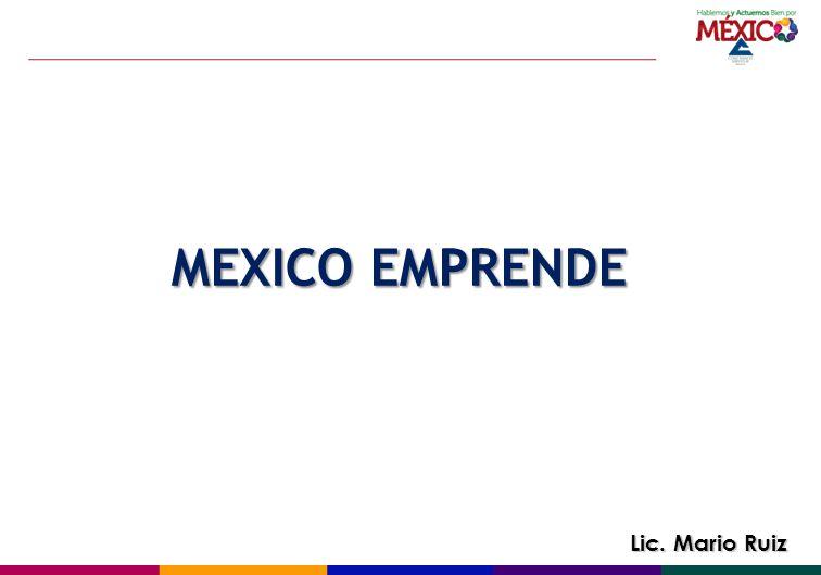 MEXICO EMPRENDE Lic. Mario Ruiz