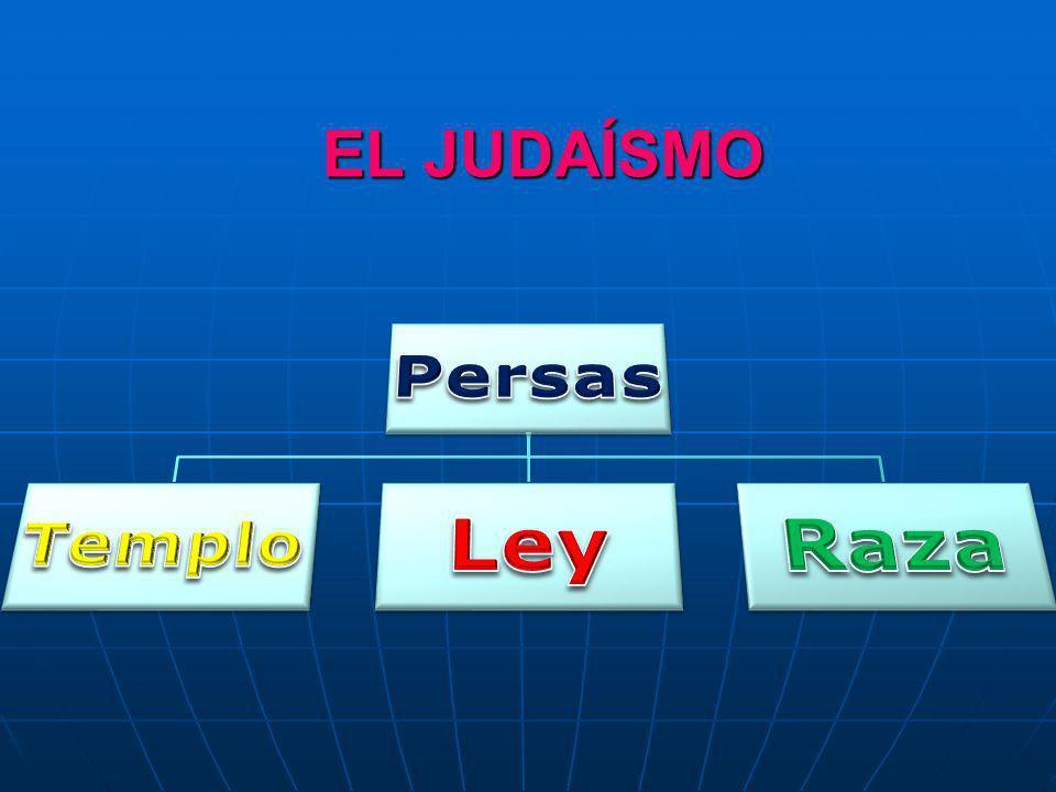EL JUDAÍSMO Persas Templo Ley Raza