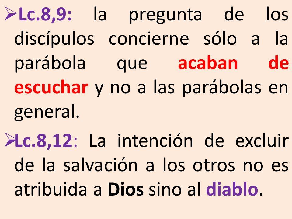 Lc.8,9: la pregunta de los discípulos concierne sólo a la parábola que acaban de escuchar y no a las parábolas en general.