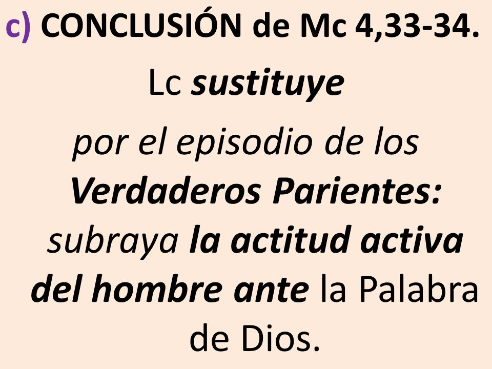 c) CONCLUSIÓN de Mc 4,33-34. Lc sustituye.
