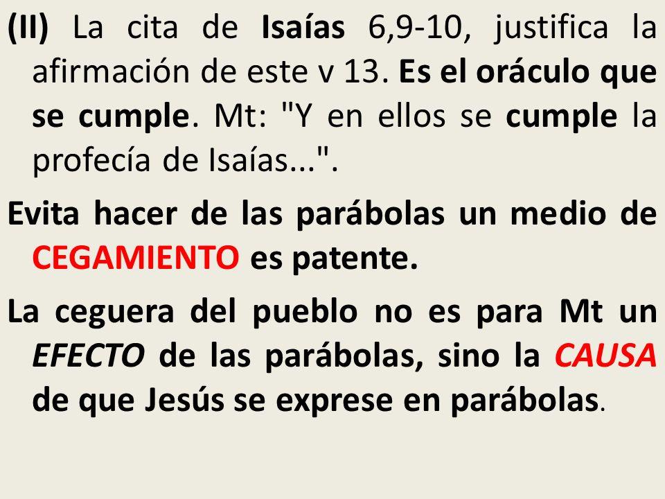(II) La cita de Isaías 6,9-10, justifica la afirmación de este v 13