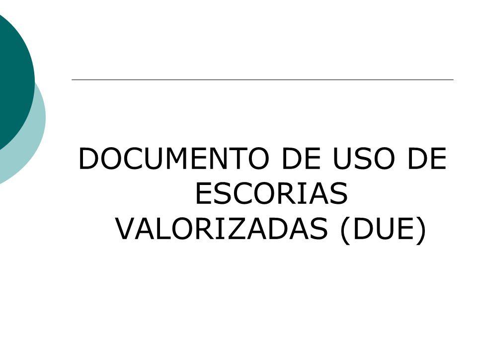 DOCUMENTO DE USO DE ESCORIAS VALORIZADAS (DUE)
