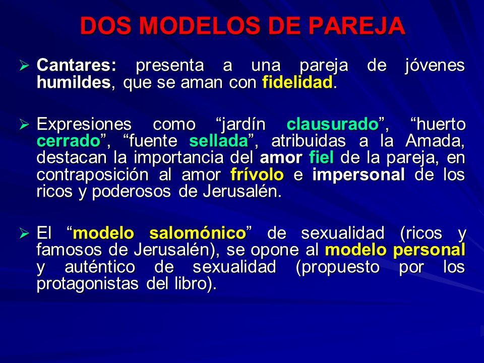 DOS MODELOS DE PAREJA Cantares: presenta a una pareja de jóvenes humildes, que se aman con fidelidad.