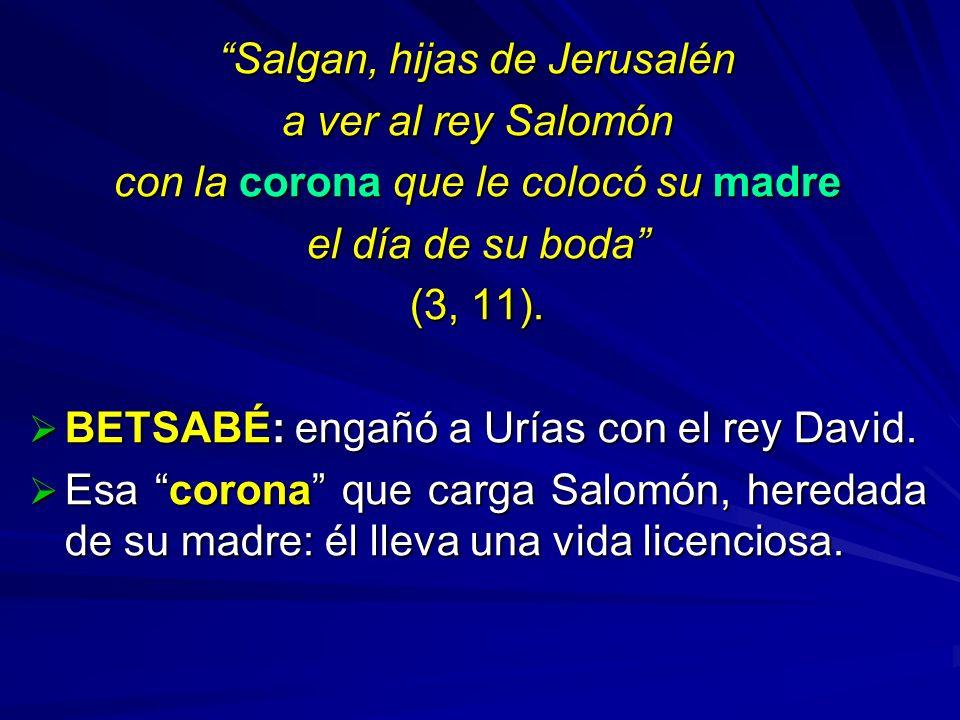 Salgan, hijas de Jerusalén a ver al rey Salomón