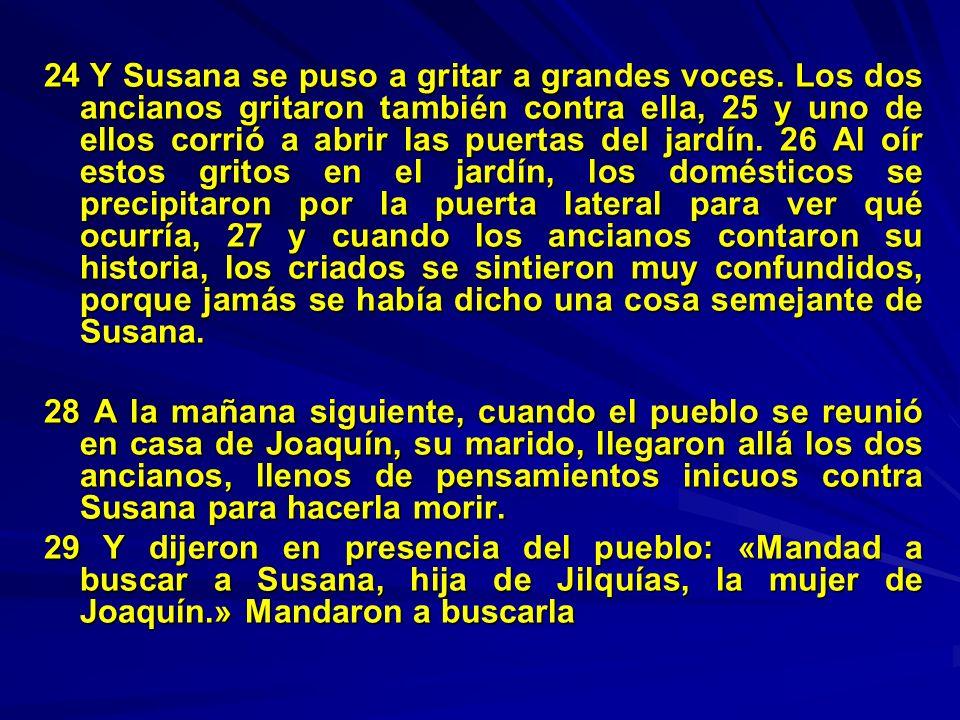 24 Y Susana se puso a gritar a grandes voces