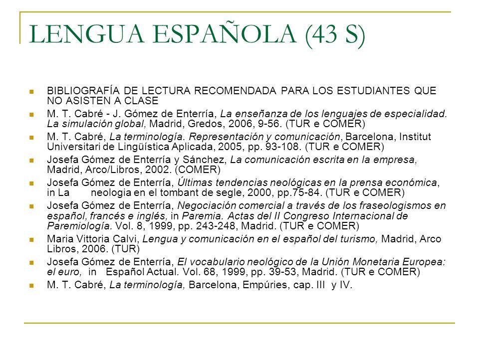 LENGUA ESPAÑOLA (43 S) BIBLIOGRAFÍA DE LECTURA RECOMENDADA PARA LOS ESTUDIANTES QUE NO ASISTEN A CLASE.