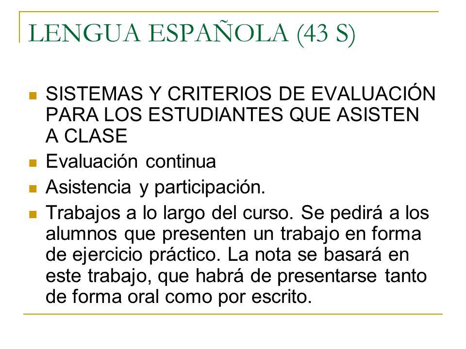 LENGUA ESPAÑOLA (43 S) SISTEMAS Y CRITERIOS DE EVALUACIÓN PARA LOS ESTUDIANTES QUE ASISTEN A CLASE.