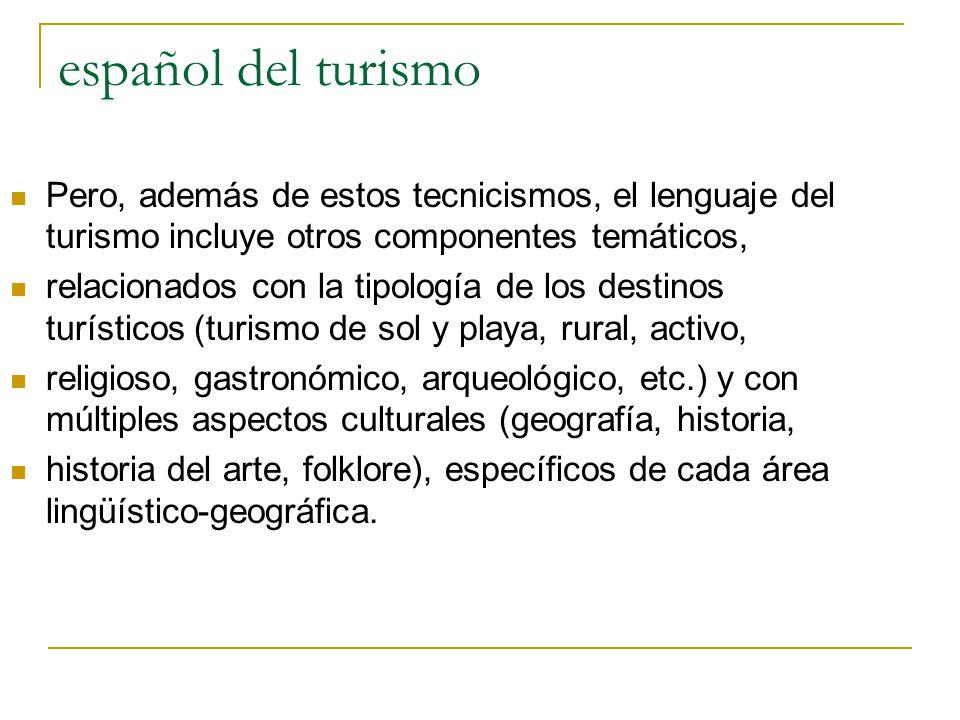 español del turismo Pero, además de estos tecnicismos, el lenguaje del turismo incluye otros componentes temáticos,