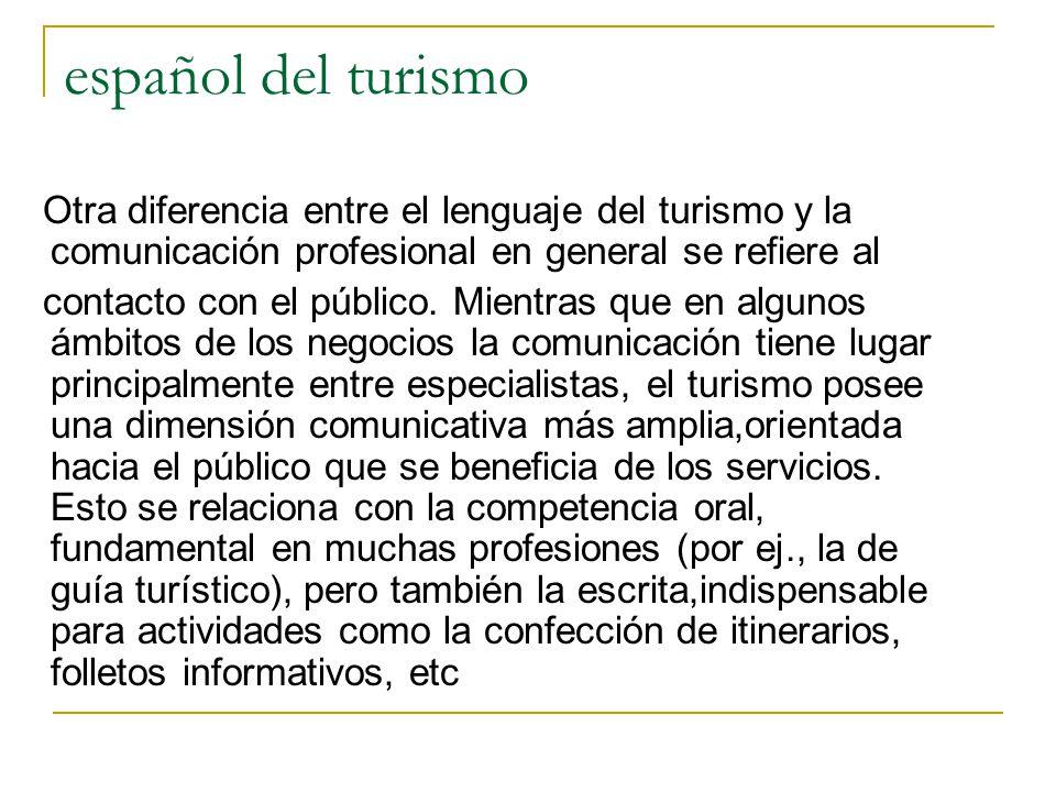 español del turismo Otra diferencia entre el lenguaje del turismo y la comunicación profesional en general se refiere al.