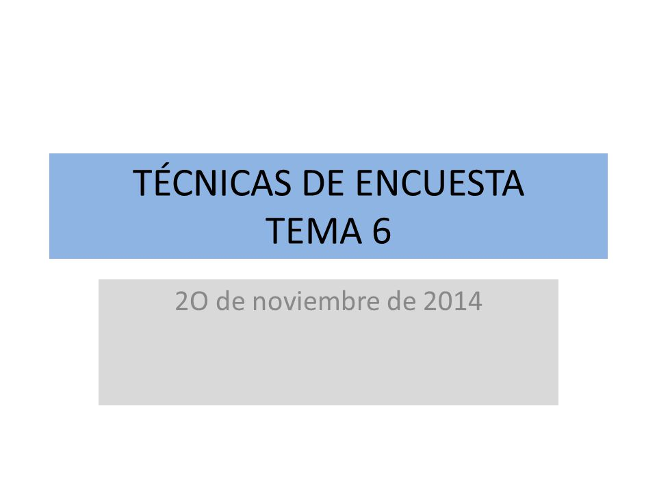TÉCNICAS DE ENCUESTA TEMA 6