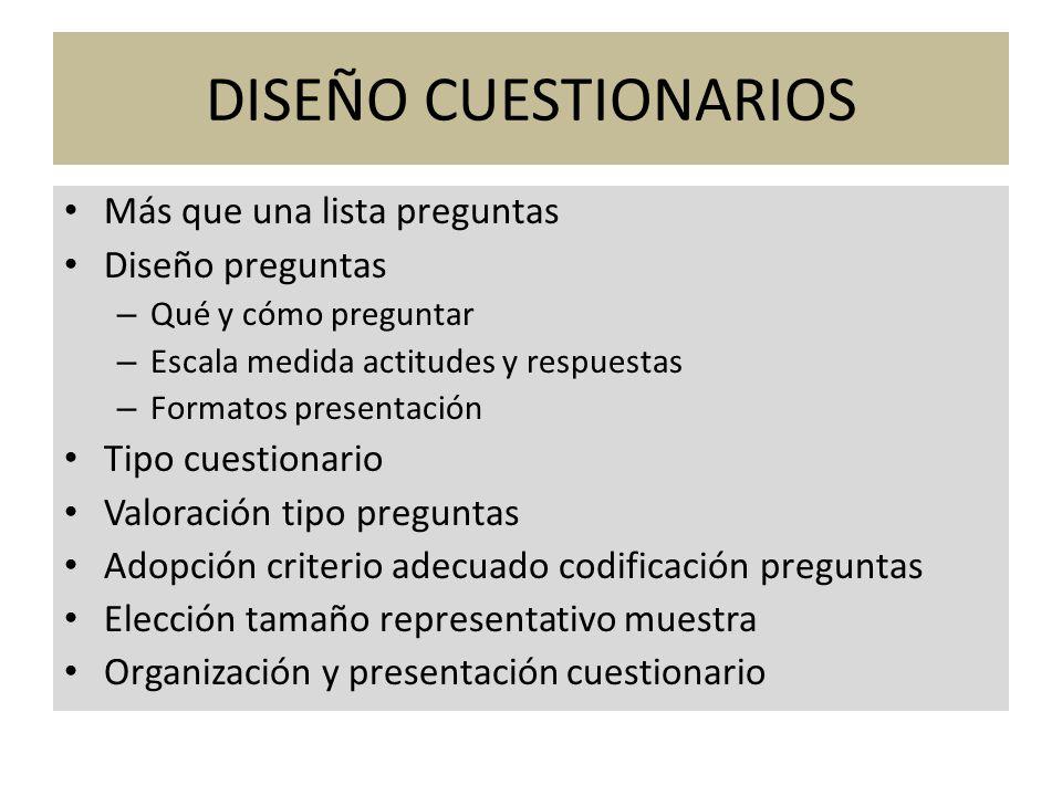 DISEÑO CUESTIONARIOS Más que una lista preguntas Diseño preguntas