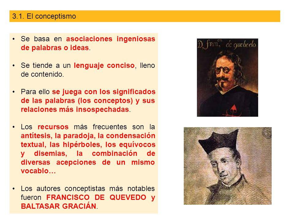 3.1. El conceptismo Se basa en asociaciones ingeniosas de palabras o ideas. Se tiende a un lenguaje conciso, lleno de contenido.