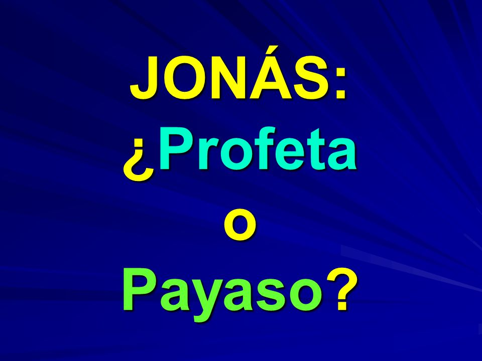 JONÁS: ¿Profeta o Payaso