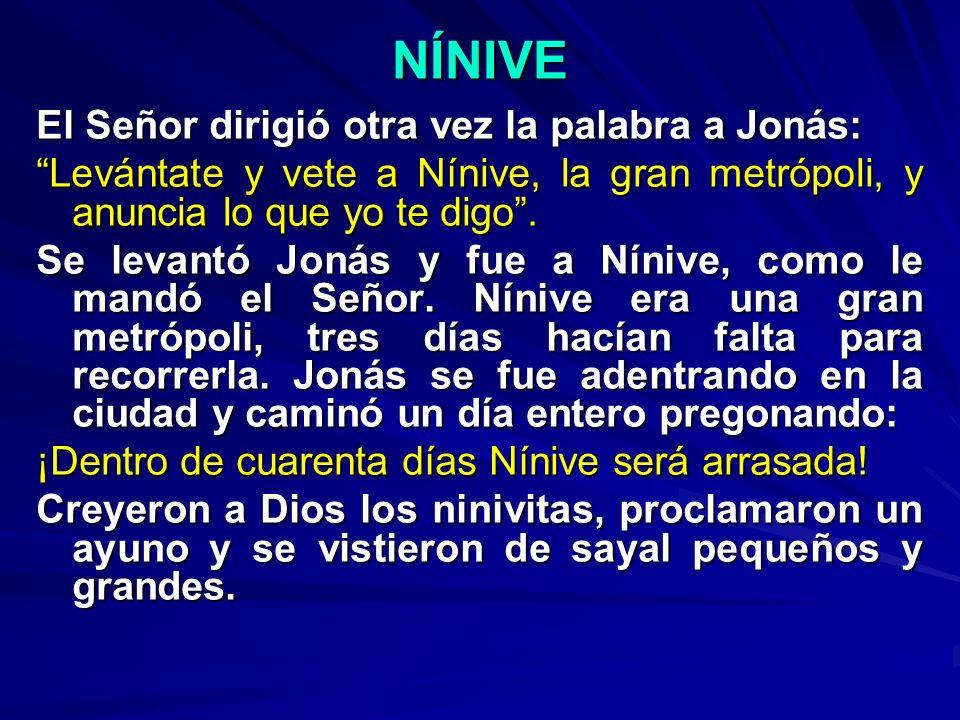 NÍNIVE El Señor dirigió otra vez la palabra a Jonás: