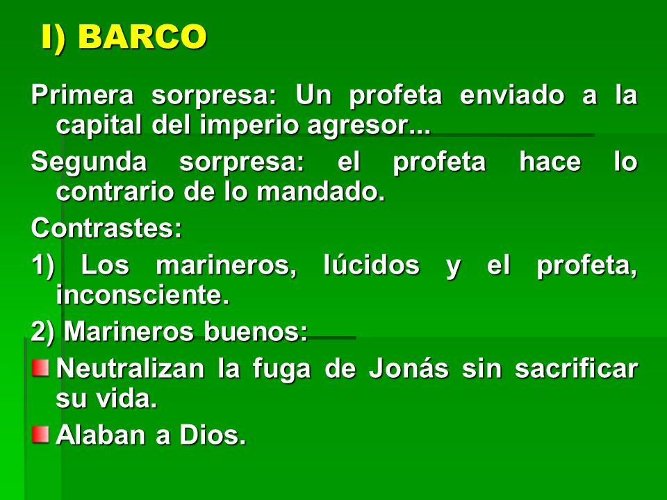 I) BARCO Primera sorpresa: Un profeta enviado a la capital del imperio agresor... Segunda sorpresa: el profeta hace lo contrario de lo mandado.