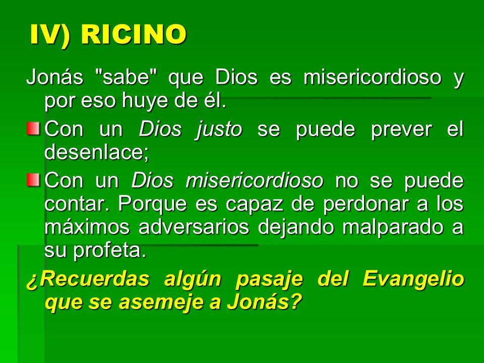 IV) RICINO Jonás sabe que Dios es misericordioso y por eso huye de él. Con un Dios justo se puede prever el desenlace;