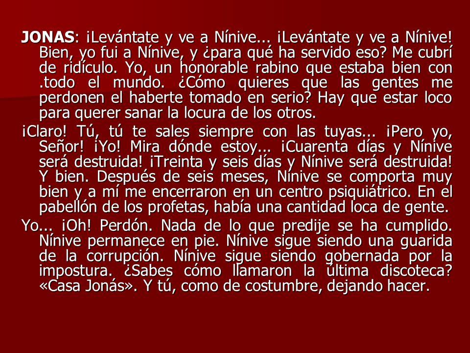 JONAS: ¡Levántate y ve a Nínive. ¡Levántate y ve a Nínive