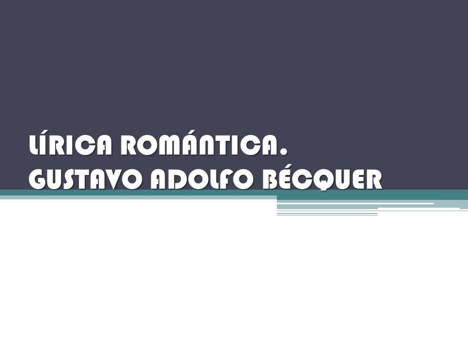 LÍRICA ROMÁNTICA. GUSTAVO ADOLFO BÉCQUER