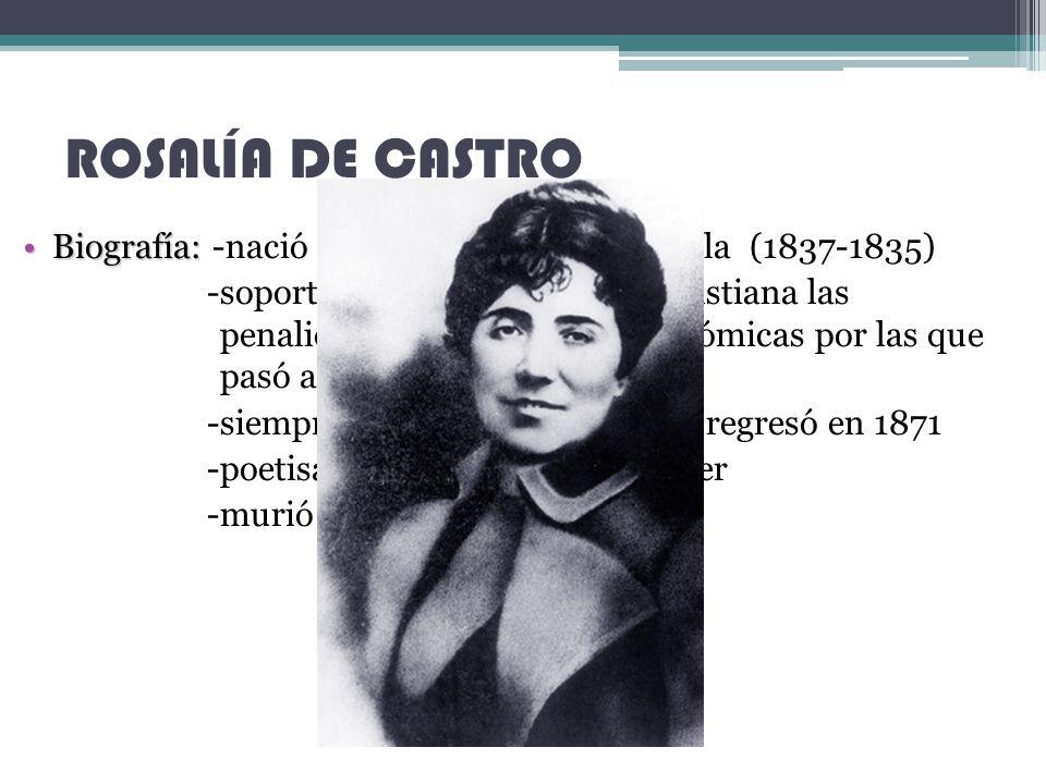 ROSALÍA DE CASTRO Biografía: -nació en Santiago de Compostela (1837-1835)