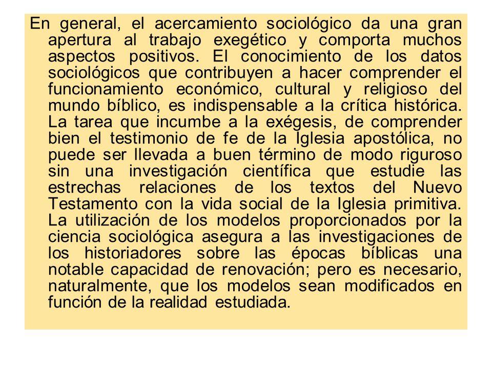 En general, el acercamiento sociológico da una gran apertura al trabajo exegético y comporta muchos aspectos positivos.