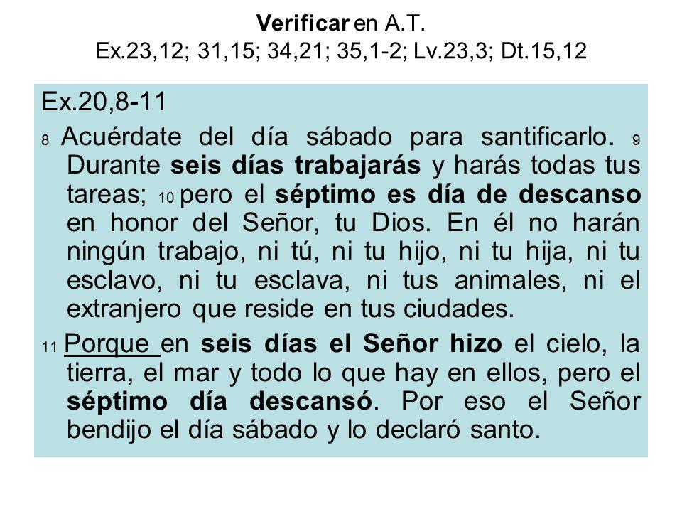 Verificar en A.T. Ex.23,12; 31,15; 34,21; 35,1-2; Lv.23,3; Dt.15,12