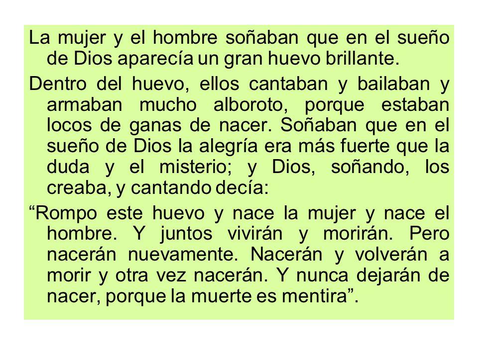 La mujer y el hombre soñaban que en el sueño de Dios aparecía un gran huevo brillante.