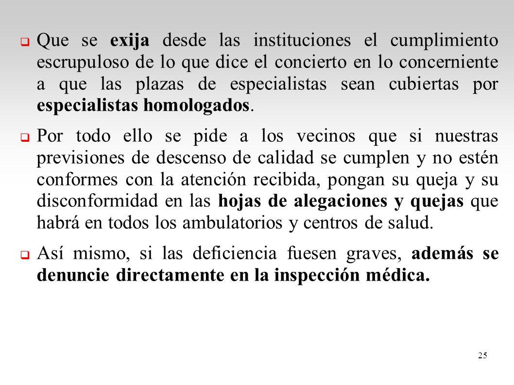 Que se exija desde las instituciones el cumplimiento escrupuloso de lo que dice el concierto en lo concerniente a que las plazas de especialistas sean cubiertas por especialistas homologados.