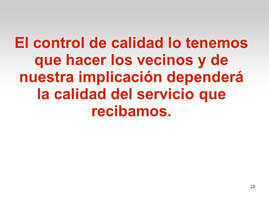 El control de calidad lo tenemos que hacer los vecinos y de nuestra implicación dependerá la calidad del servicio que recibamos.
