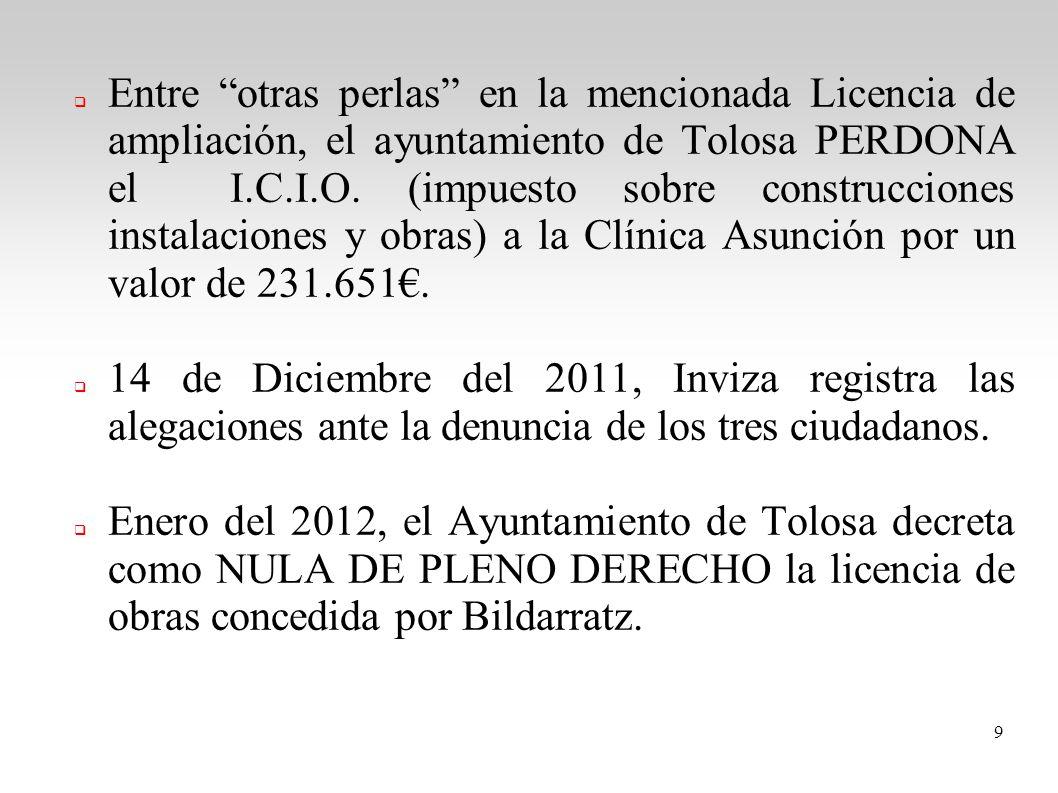 Entre otras perlas en la mencionada Licencia de ampliación, el ayuntamiento de Tolosa PERDONA el I.C.I.O. (impuesto sobre construcciones instalaciones y obras) a la Clínica Asunción por un valor de 231.651€.