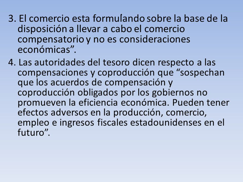 . 3. El comercio esta formulando sobre la base de la disposición a llevar a cabo el comercio compensatorio y no es consideraciones económicas .