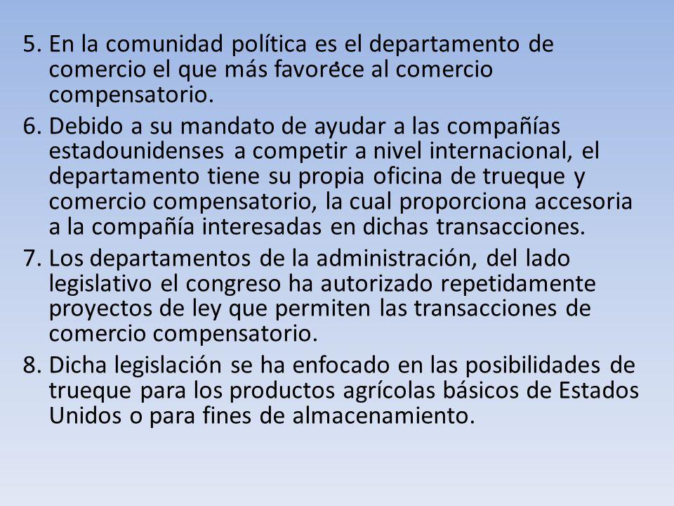 . 5. En la comunidad política es el departamento de comercio el que más favorece al comercio compensatorio.